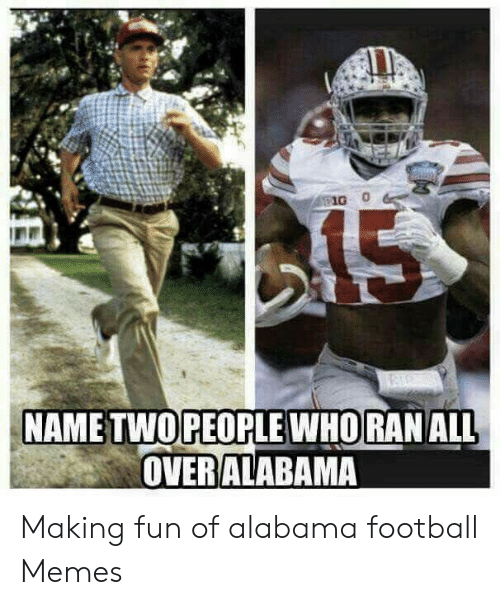 Alabama Football Memes: OPEOPLE WHORAN ALL  OVERALABAMA Making fun of alabama football Memes