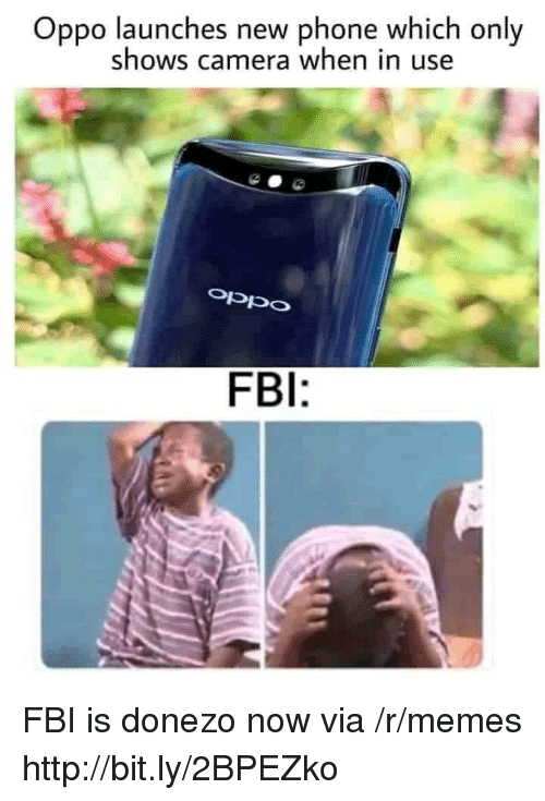 Fbi, Memes, and Phone: Oppo launches new phone which only  shows camera when in use  oppO  FBI: FBI is donezo now via /r/memes http://bit.ly/2BPEZko