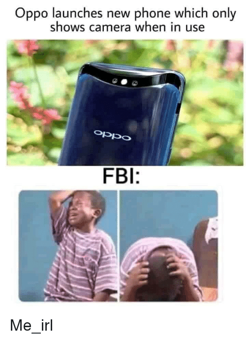 new phone: Oppo launches new phone which only  shows camera when in use  oppO  FBI: Me_irl