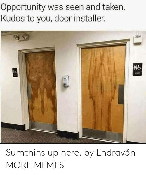 Dank, Memes, and Taken: Opportunity was seen and taken.  Kudos to you, door installer. Sumthins up here. by Endrav3n MORE MEMES