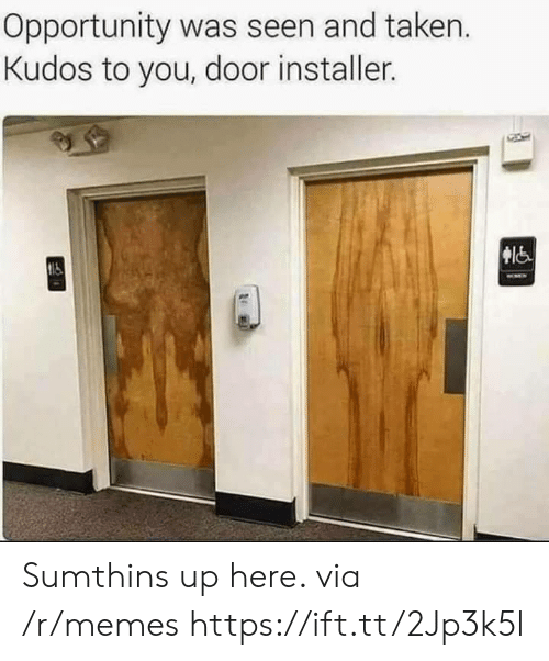 Memes, Taken, and Opportunity: Opportunity was seen and taken.  Kudos to you, door installer. Sumthins up here. via /r/memes https://ift.tt/2Jp3k5l