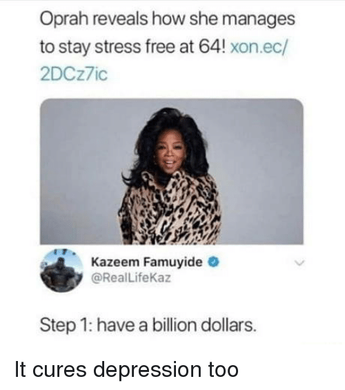 Oprah Winfrey: Oprah reveals how she manages  to stay stress free at 64! xon.ec/  2DCz7ic  Kazeem Famuyide  @RealLifeKaz  Step 1: have a billion dollars. It cures depression too