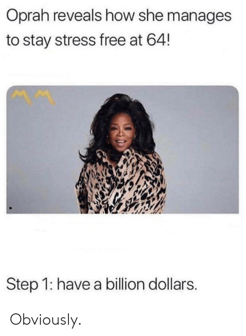 Oprah Winfrey, Free, and How: Oprah reveals how she manages  to stay stress free at 64!  Step 1: have a billion dollars. Obviously.
