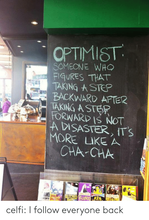rmi: OPTIMIST  SOMEONE WH  FIGURES THAT  TAKING A STEP  BACKWARD AFTER  TAKING A STEP  FORWARD IS NOT  A DISASTER, IT'S  MORE IKE A  CHA-CHA  RMI Dse  EMPR DIGESTI  BLITZED VITANOTSKEY, A  BRITS celfi:  I follow everyone back