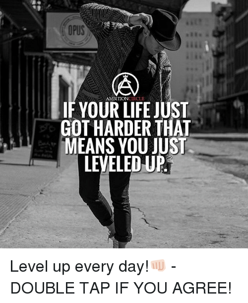 opus: OPUS  CIRCLE  AMBITION  IF YOUR LIFE JUST  GOT HARDER THAT  MEANS YOU JUST  LEVELEDU Level up every day!👊🏻 - DOUBLE TAP IF YOU AGREE!