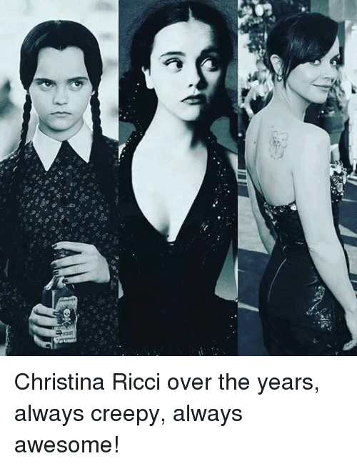 Overation: or v  Xo  E--T t智  zpotsat Christina Ricci over the years, always creepy, always awesome!