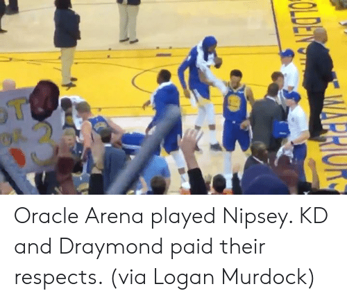 arena: Oracle Arena played Nipsey. KD and Draymond paid their respects.   (via Logan Murdock)