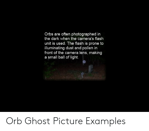 Orbs Are Often Photographed in the Dark When the Camera's Flash Unit