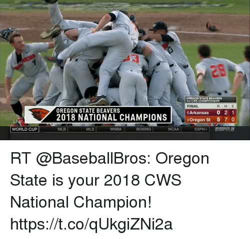 Boxing, Mlb, and WNBA (Womens National Basketball Association): OREGON STATE BEAVERS  3rd CWS CHAMPIONSHIP  FINAL  5 Arkansas 0 2 1  R H E  OREGON STATE BEAVERS  2018 NATIONAL CHAMPIONS  3Oregon St 5 7 0  WORLD CUP  MLB  MLS  WNBA  BOXING  NCAA RT @BaseballBros: Oregon State is your 2018 CWS National Champion! https://t.co/qUkgiZNi2a