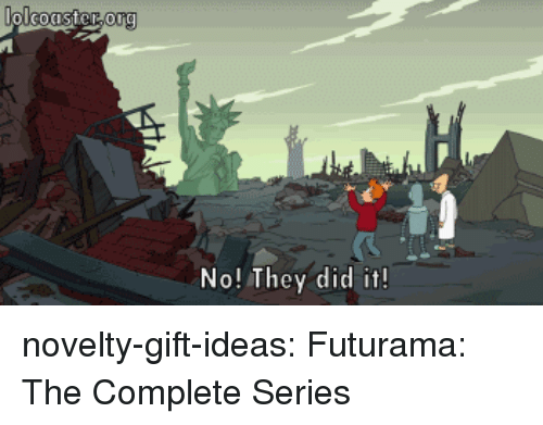 Futurama: org  No! They did it! novelty-gift-ideas:  Futurama: The Complete Series