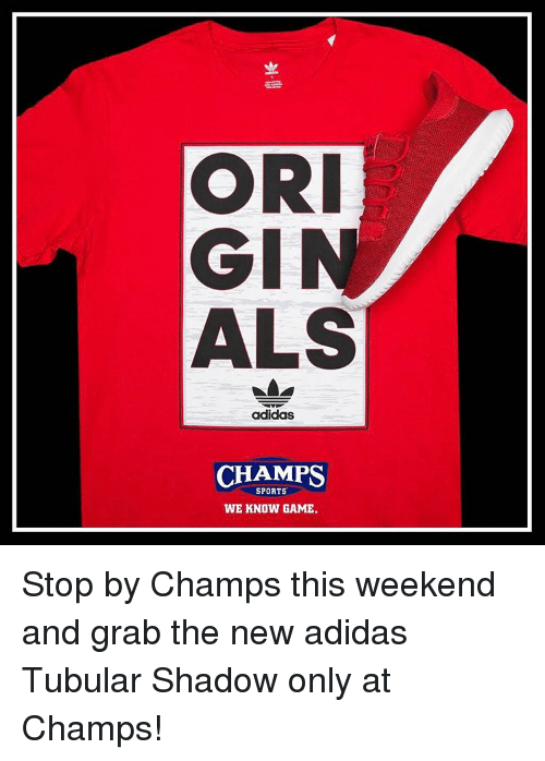 Game Stop: ORI  GIN  ALS  adidas  CHAMPS  SPORTS  WE KNOW GAME. Stop by Champs this weekend and grab the new adidas Tubular Shadow only at Champs!