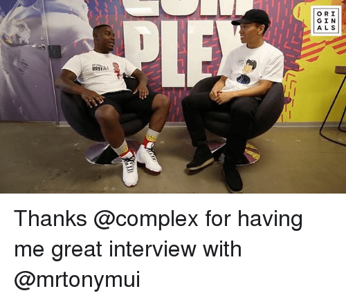 Orielys: ORI  GIN  ALS  BREE Thanks @complex for having me great interview with @mrtonymui