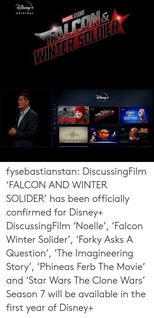 Disney, Target, and Tumblr: ORIGINAL  HARVEL STUDICS   ISNE  FORKY  ASKS A  QUESTION  E IMAGINEERING STORY fysebastianstan:   DiscussingFilm 'FALCON AND WINTER SOLIDER' has been officially confirmed for Disney+   DiscussingFilm 'Noelle', 'Falcon  Winter Solider', 'Forky Asks A Question', 'The Imagineering Story', 'Phineas  Ferb The Movie' and 'Star Wars The Clone Wars' Season 7 will be available in the first year of Disney+