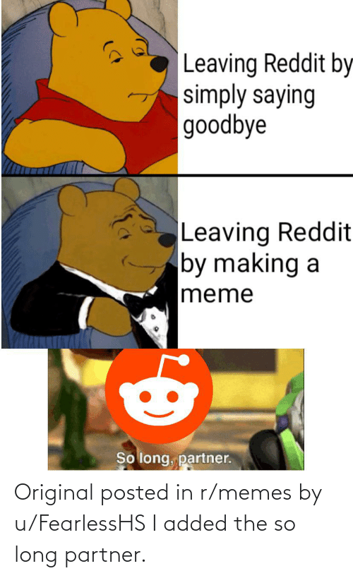 R Memes: Original posted in r/memes by u/FearlessHS I added the so long partner.