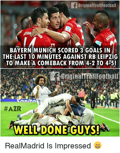 Originaltrollfootball Amern Bayern Munich Scored 3 Goals In The Last 10 Minutes Against Rb Leipzig To Make A Come Back From 4 2 To 4 5 Azr Well Done Guys Realmadrid Is Impressed