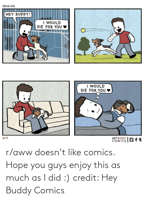buddy: ORIGINS  HEY BUDDY!  I WOULD  DIE FOR YOU  | WOULD  DIE  FOR YOU  #10  HEYBUDDY  COMICS  Oft r/aww doesn't like comics. Hope you guys enjoy this as much as I did :) credit: Hey Buddy Comics