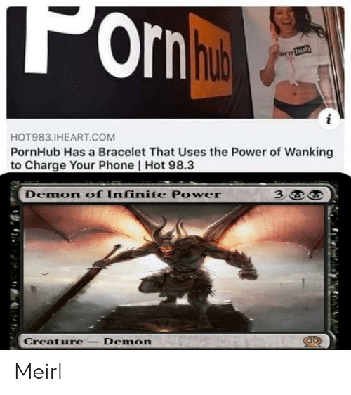 Phone, Pornhub, and Power: 'orn hut  ern hub  i  HOT983.IHEART.COM  PornHub Has a Bracelet That Uses the Power of Wanking  to Charge Your Phone   Hot 98.3  3  Demon of Infinite Power  Creature-Demon Meirl