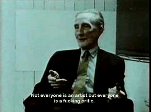 Fucking, Artist, and Everyone: ot everyone is an artist but everyone  is a fucking critic.