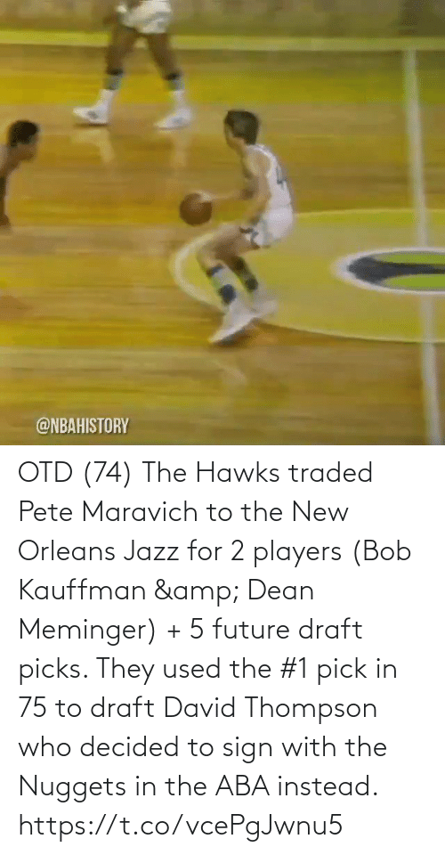 draft: OTD (74) The Hawks traded Pete Maravich to the New Orleans Jazz for 2 players (Bob Kauffman & Dean Meminger) + 5 future draft picks.   They used the #1 pick in 75 to draft David Thompson who decided to sign with the Nuggets in the ABA instead. https://t.co/vcePgJwnu5