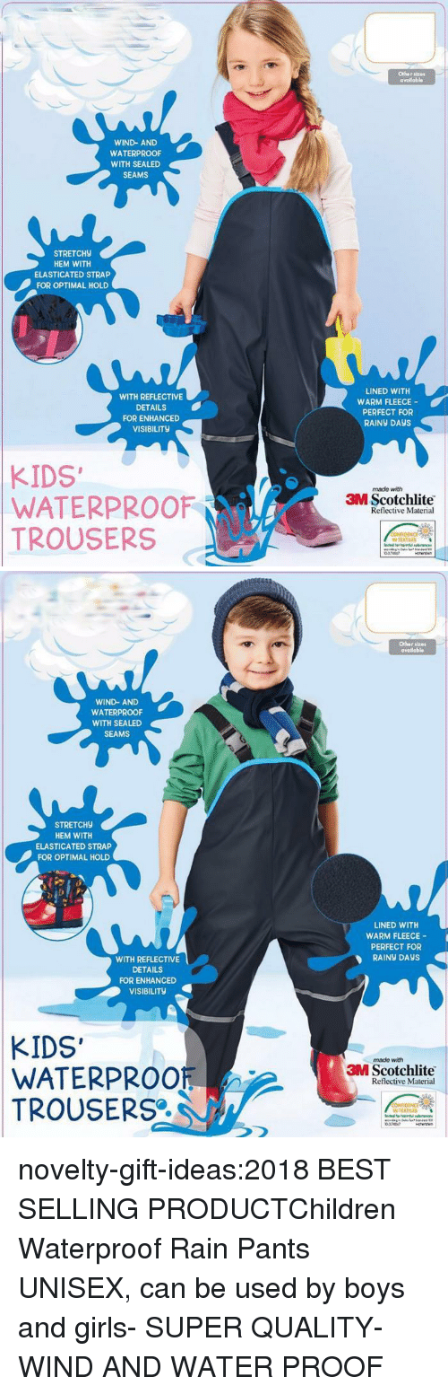 Children, Fashion, and Girls: Othar stz0  availabl  WIND-AND  WATERPROOF  WITH SEALED  SEAMS  STRETCH9  HEM WITH  ELASTICATED STRAP  FOR OPTIMAL HOLD  WITH REFLECTIVE  DETAILS  FOR ENHANCED  VISIBILITY  LINED WITH  WARM FLEECE  PERFECT FOR  RAINY DAyS  KIDS  WATERPROOF  TROUSERS  made with  3M Scotchlite  Reflective Material  N TEXTILES  0374147   Othor stres  avadabl  WIND- AND  WATERPROOF  WITH SEALED  SEAMS  STRETCH9  HEM WITH  ELASTICATED STRAP  FOR OPTIMAL HOLD  LINED WITH  WARM FLEECE-  PERFECT FOR  RAİNy DAYS  WITH REFLECTIVE  DETAILS  FOR ENHANCED  VISIBILITy  KIDS'  WATERPROOF  TROUSERS  made with  3M Scotchlite  Reflective Material  N TEXTRES  0747 novelty-gift-ideas:2018 BEST SELLING PRODUCTChildren Waterproof Rain Pants UNISEX, can be used by boys and girls- SUPER QUALITY- WIND AND WATER PROOF