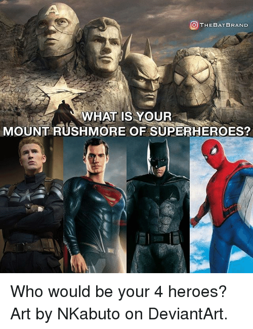 Rushmore: OTHEBATBRAND  WHAT IS YOUR  MOUNT RUSHMORE OF SUPERHEROES? Who would be your 4 heroes? Art by NKabuto on DeviantArt.