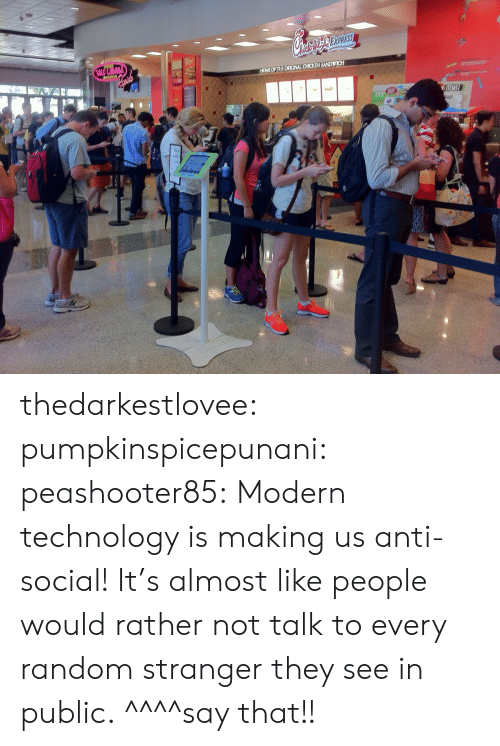 Tumblr, Blog, and Http: OTHEORCNALCHICKEN SANDIc  FIT thedarkestlovee: pumpkinspicepunani:   peashooter85:  Modern technology is making us anti-social!   It's almost like people would rather not talk to every random stranger they see in public.   ^^^^say that!!