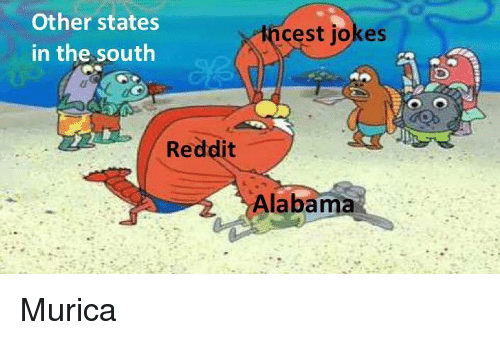murica: Other states  in the south  incest jokes  Reddit  Alabama Murica