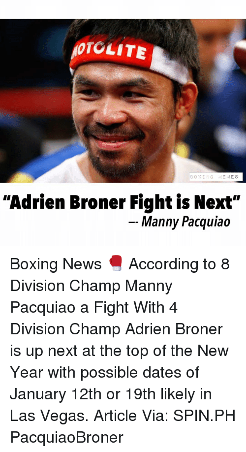 """Boxing, Manny Pacquiao, and Memes: OTOLITE  BOXING  ,,I E ,,I E S  """"Adrien Broner Fight is Next""""  Manny Pacquiao Boxing News 🥊 According to 8 Division Champ Manny Pacquiao a Fight With 4 Division Champ Adrien Broner is up next at the top of the New Year with possible dates of January 12th or 19th likely in Las Vegas. Article Via: SPIN.PH PacquiaoBroner"""