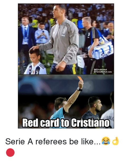 red card: OTrollFootball  OThe TrollFootball_Insto  Red card to Cristiano Serie A referees be like...😂👌🔴