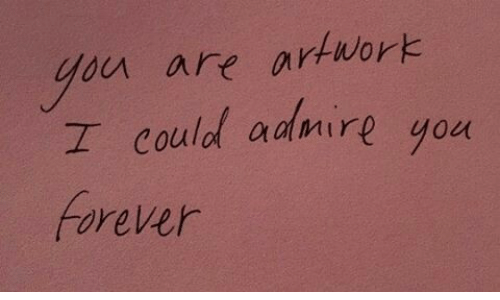 Forever, You, and Admire: ou are artwork  I could admire you  Forever