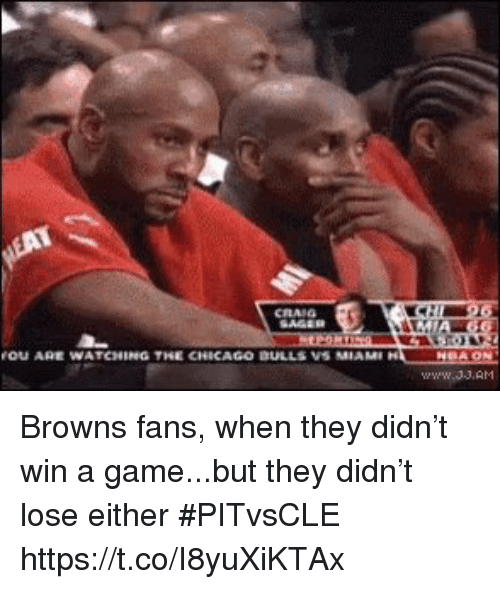 browns-fans: OU ARE WATCHING THE CHICAGO DULLS VS MIAM Browns fans, when they didn't win a game...but they didn't lose either #PITvsCLE https://t.co/I8yuXiKTAx
