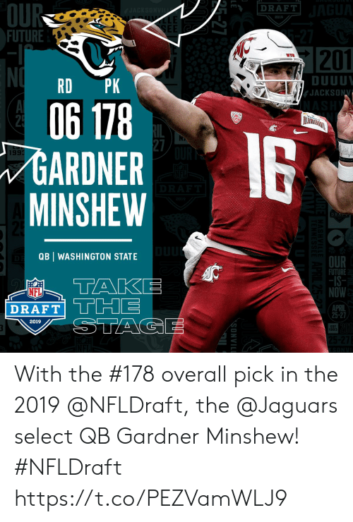 NFL draft: OU  FUTURE  DRAFT  2019  SEE  l.  DUUU  JACKSON  RD PK  06 118  GARDNER  MINSHEW  2  27  1993  D R  QB WASHINGTON STATE  OUR  FUTURE  -IS-  NOW  NFL  DRAFT THE  APRIL  25-27  2019  EST  993 With the #178 overall pick in the 2019 @NFLDraft, the @Jaguars select QB Gardner Minshew! #NFLDraft https://t.co/PEZVamWLJ9