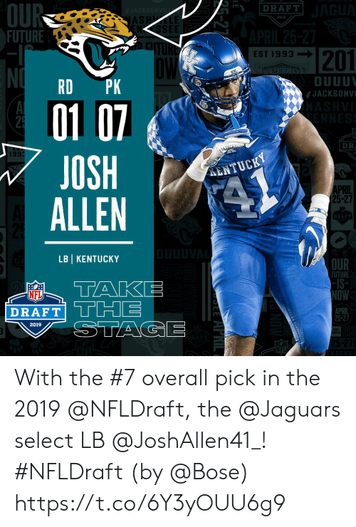 NFL draft: OU  FUTURE  DRAFT  AS  2019  NSSEE  201  EST 1993-I  DUUU  JACKSONV  RD PK  01 0  JOSH  ALLEN  DR  199  ENTUCKY  PRIL  25-27  DRAF  LBI KENTUCKY  OUR  FUTURE  -IS  OW  APRIL  25-27  NFL  DRAFT  2019  ST  993  NFL With the #7 overall pick in the 2019 @NFLDraft, the @Jaguars select LB @JoshAllen41_! #NFLDraft (by @Bose) https://t.co/6Y3yOUU6g9