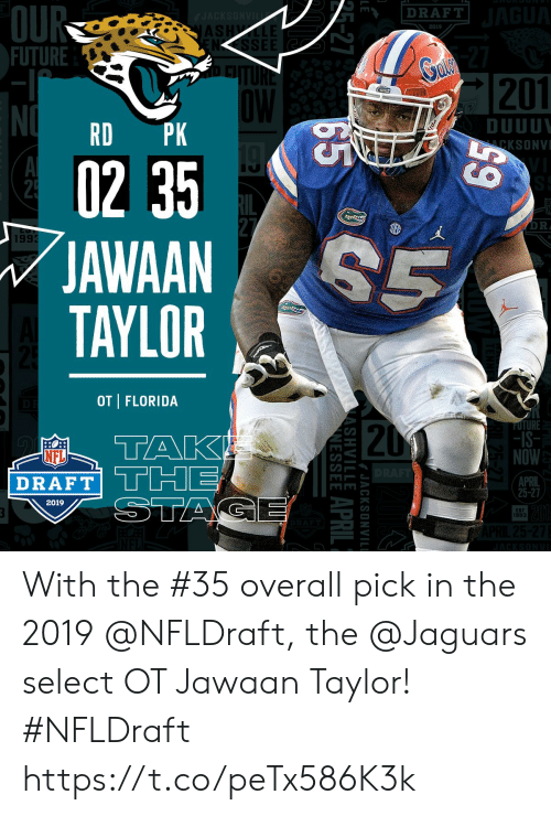 Future, Memes, and Nfl: OU  FUTURE  DRAFT  AS  2019  NSSEE  201  OW  DUUU  KSONVI  RD PK  02 3  JAWAAN  TAYLOR  DR  1993  OT | FLORIDA  20  -IS-  NOW  NFL  AFT THE  2019  EST  993 With the #35 overall pick in the 2019 @NFLDraft, the @Jaguars select OT Jawaan Taylor! #NFLDraft https://t.co/peTx586K3k