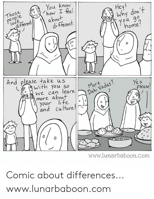 Life, Memes, and Home: ou Know  Those  Hey!  Why don  ou go  home?  op  10  different  And please take us  0  we can leamDan)  Please  more about  your life .| |  0  and culture  www.lunarbaboon.com Comic about differences... www.lunarbaboon.com