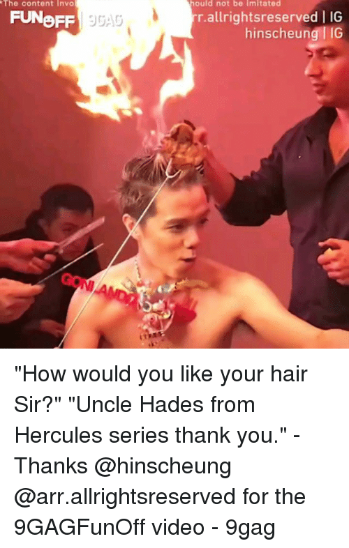 """hercules: ould not be Imitated  The content Invo  FUNoFF  r.allrightsreserved   IG  hinscheung I  VI """"How would you like your hair Sir?"""" """"Uncle Hades from Hercules series thank you."""" - Thanks @hinscheung @arr.allrightsreserved for the 9GAGFunOff video - 9gag"""