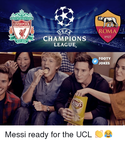 Football, Memes, and Liverpool F.C.: OULL NEVER WALKALON  LIVERPOOL  FOOTBALL CLU  ROMA  CHAMPIONS1927  EST-1892  LEAGUE  FOOTY  JOKES Messi ready for the UCL 👏😂