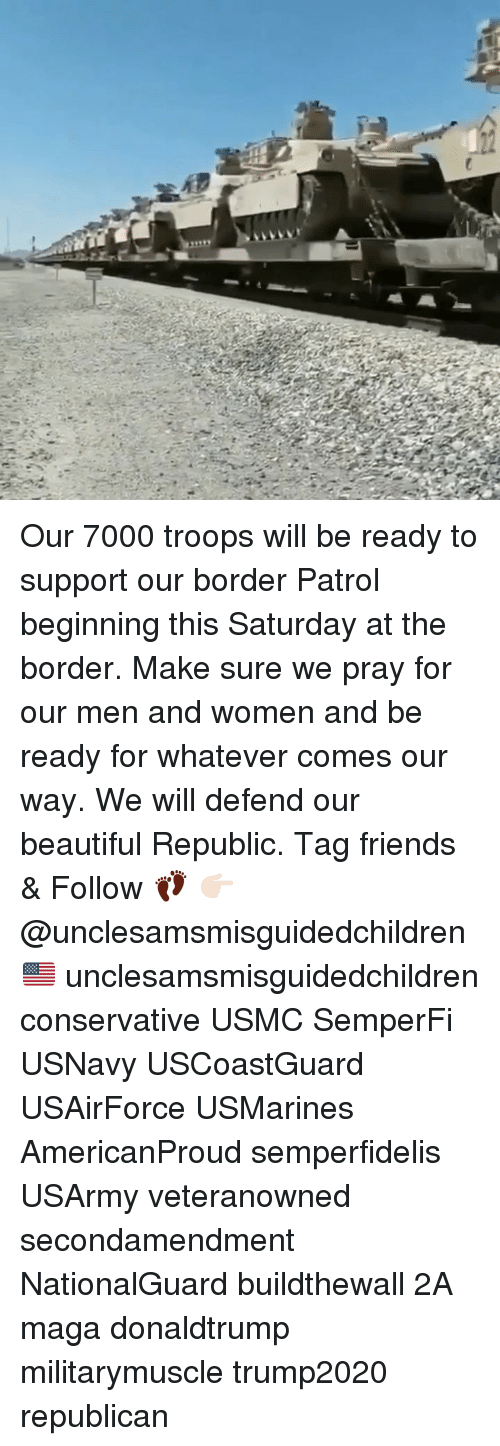 usmc: Our 7000 troops will be ready to support our border Patrol beginning this Saturday at the border. Make sure we pray for our men and women and be ready for whatever comes our way. We will defend our beautiful Republic. Tag friends & Follow 👣 👉🏻 @unclesamsmisguidedchildren 🇺🇸 unclesamsmisguidedchildren conservative USMC SemperFi USNavy USCoastGuard USAirForce USMarines AmericanProud semperfidelis USArmy veteranowned secondamendment NationalGuard buildthewall 2A maga donaldtrump militarymuscle trump2020 republican