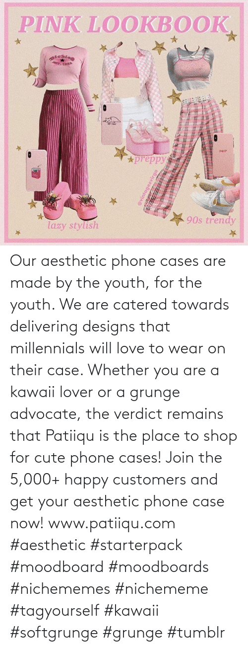 Youth: Our aesthetic phone cases are made by the youth, for the youth. We are catered towards delivering designs that millennials will love to wear on their case. Whether you are a kawaii lover or a grunge advocate, the verdict remains that Patiiqu is the place to shop for cute phone cases!  Join the 5,000+ happy customers and get your aesthetic phone case now!    www.patiiqu.com    #aesthetic #starterpack #moodboard #moodboards #nichememes #nichememe #tagyourself #kawaii #softgrunge #grunge #tumblr
