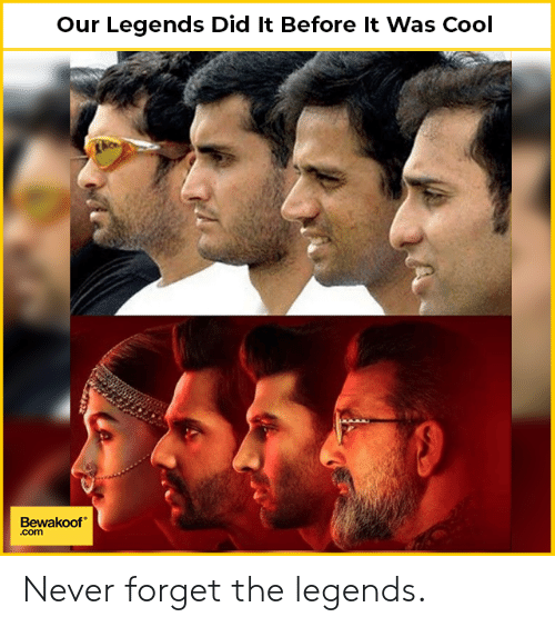 Memes, Cool, and Never: Our Legends Did It Before It Was Cool  Bewakoof  .com Never forget the legends.