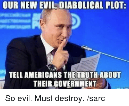 Memes, Evil, and Government: OUR NEW EVIL DIABOLICAL PLOT:  TELL AMERICANS THE TRUTH ABOUT  THEIR GOVERNMENT So evil. Must destroy. /sarc