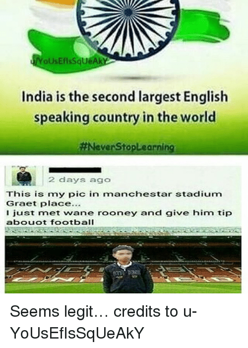 Legitly: oUsEflsSqueAk  India is the second largest English  speaking country in the world  #NeverStople arning  2 days ago  This is my pic in manchestar stadium  Graet place...  just met wane rooney and give him tip  abouot football Seems legit… credits to u-YoUsEfIsSqUeAkY