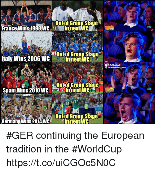 Memes, France, and Germany: Out of Group Stage  France Wins 1998WCInnextWC  10  italy Wins 206 weOt alGro  OTrollFootball  The TrollFootball Insta  Outof Grounstage  Spain Wins 2010 WCnnext WC  13  Out of Groupstager  Germany Wins 2014WC  InnextiwC #GER continuing the European tradition in the #WorldCup https://t.co/uiCGOc5N0C