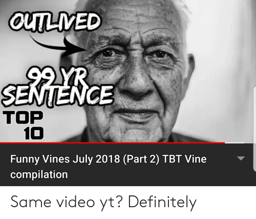 Definitely, Funny, and Tbt: OUTLIVED  SENTENCE  TOP  10  Funny Vines July 2018 (Part 2) TBT Vine  compilation Same video yt? Definitely