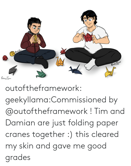 grades: outoftheframework:  geekyllama:Commissioned by @outoftheframework ! Tim and Damian are just folding paper cranes together :) this cleared my skin and gave me good grades