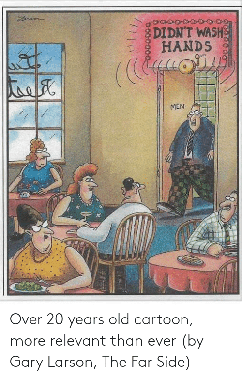 relevant: Over 20 years old cartoon, more relevant than ever (by Gary Larson, The Far Side)