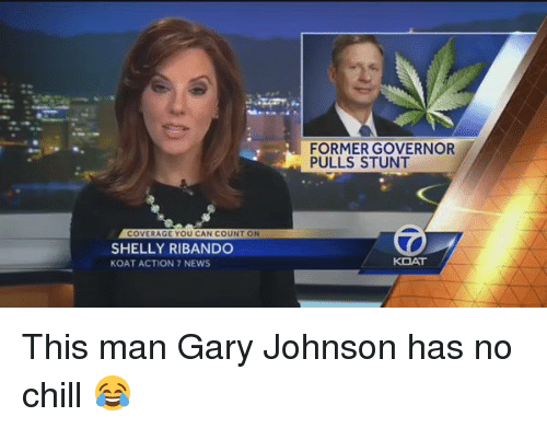 Funny, No Chill, and Gary Johnson: OVERAGE YOU CAN COUN  ON  SHELLY RIBANDO  KOAT ACTION 7 NEWS  FORMER GOVERNOR  PULLS STUNT  KOAT This man Gary Johnson has no chill 😂
