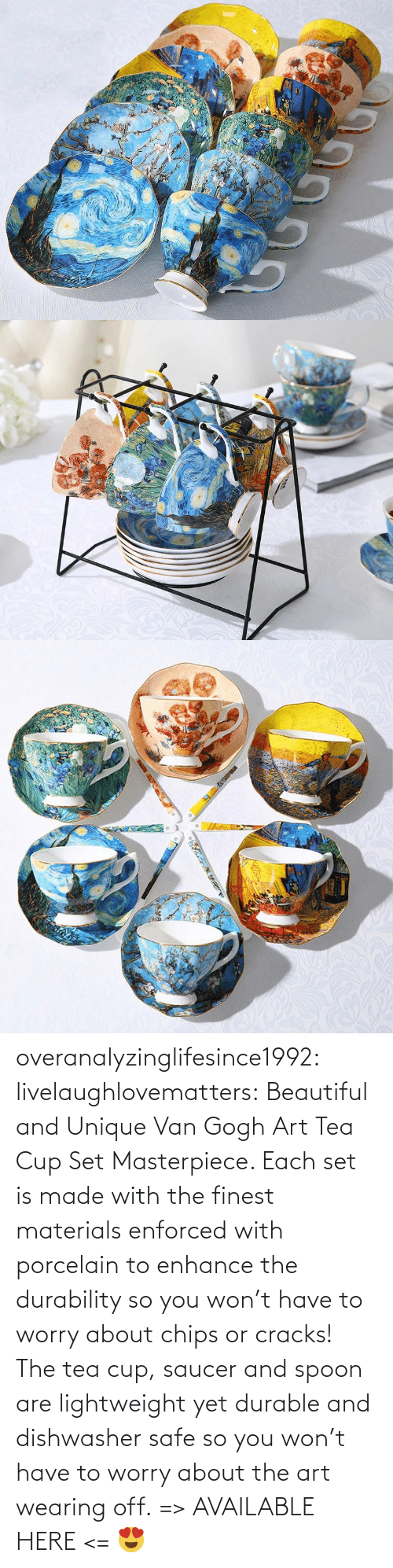 worry: overanalyzinglifesince1992: livelaughlovematters:  Beautiful and Unique Van Gogh Art Tea Cup Set Masterpiece. Each set is made with the finest materials enforced with porcelain to enhance the durability so you won't have to worry about chips or cracks! The tea cup, saucer and spoon are lightweight yet durable and dishwasher safe so you won't have to worry about the art wearing off. => AVAILABLE HERE <=    😍