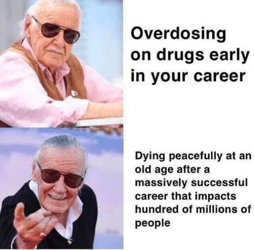 Drugs, Old, and People: Overdosing  on drugs early  in your career  Dying peacefully at an  old age after a  massively successful  career that impacts  hundred of millions of  people