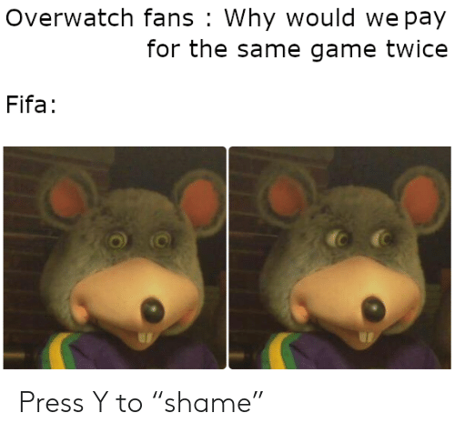 "Fifa, Game, and Overwatch: Overwatch fans Why would we pay  for the same game twice  Fifa: Press Y to ""shame"""